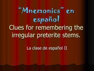 Mnemonics  en espa ol Clues for remembering the irregular preterite stems.
