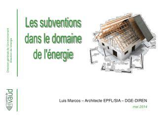 Luis Marcos – Architecte EPFL/SIA – DGE-DIREN mai 2014