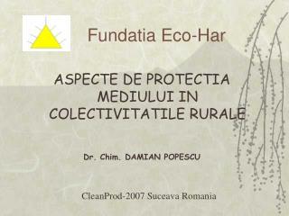 ASPECTE DE PROTECTIA MEDIULUI IN COLECTIVITATILE RURALE Dr. Chim. DAMIAN POPESCU