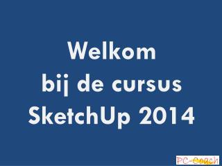 Welkom bij de cursus SketchUp 2014