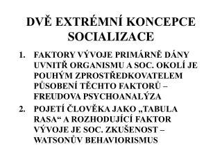 DVĚ EXTRÉMNÍ KONCEPCE SOCIALIZACE