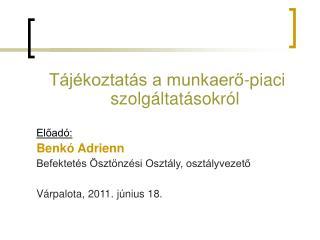 Tájékoztatás a munkaerő-piaci szolgáltatásokról  Előadó: Benkó Adrienn