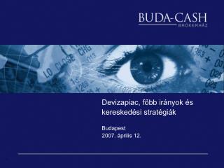 Devizapiac, f?bb ir�nyok �s keresked�si strat�gi�k Budapest 2007. �prilis 12.