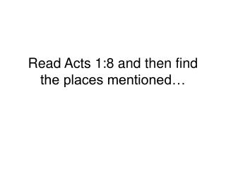 Read Acts 1:8 and then find the places mentioned�
