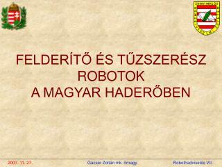 2007. 11. 27. Gácser Zoltán mk.  őrnagy                           Robothadviselés VII.