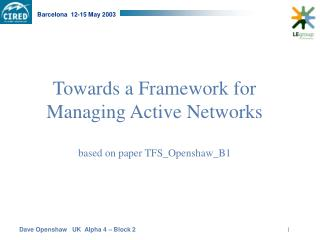 Towards a Framework for Managing Active Networks based on paper TFS_Openshaw_B1