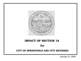 IMPACT OF SECTION 18  for CITY OF SPRINGFIELD AND CITY RETIREES