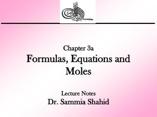 Chapter 3a Formulas, Equations and Moles Lecture Notes Dr. Sammia Shahid