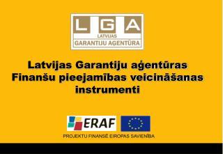 Latvijas Garantiju aģentūras Finanšu pieejamības veicināšanas instrumenti