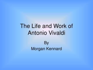 The Life and Work of  Antonio Vivaldi
