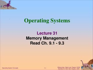 Operating Systems Lecture 31 Memory Management Read Ch. 9.1 - 9.3