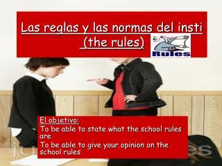 Las reglas y las normas del insti  (the rules)