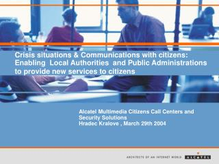 Alcatel Multimedia Citizens Call Centers and Security Solutions  Hradec Kralove , March 29th 2004