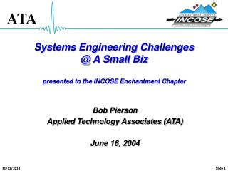 Systems Engineering Challenges  @ A Small Biz presented to the INCOSE Enchantment Chapter