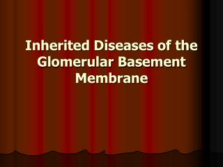 Inherited Diseases of the Glomerular Basement Membrane