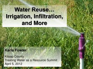 Water Reuse… Irrigation, Infiltration,  and More