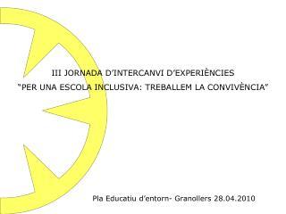 """III JORNADA D'INTERCANVI D'EXPERIÈNCIES """"PER UNA ESCOLA INCLUSIVA: TREBALLEM LA CONVIVÈNCIA"""""""
