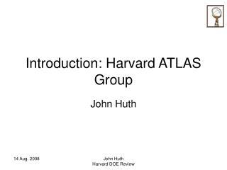 Introduction: Harvard ATLAS Group