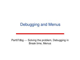 Debugging and Menus