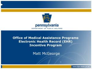 Office of Medical Assistance Programs Electronic Health Record (EHR) Incentive Program