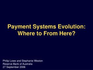 Payment Systems Evolution: Where to From Here?