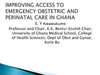 IMPROVING ACCESS TO EMERGENCY OBSTETRIC AND PERINATAL CARE IN GHANA