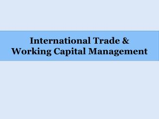 International Trade &  Working Capital Management
