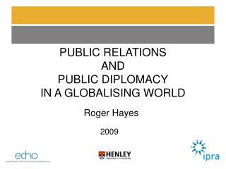 PUBLIC RELATIONS AND PUBLIC DIPLOMACY IN A GLOBALISING WORLD