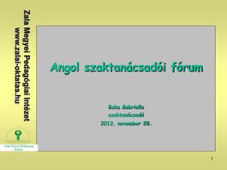Angol szaktanácsadói fórum Baka Gabriella szaktanácsadó 2012. november 28.