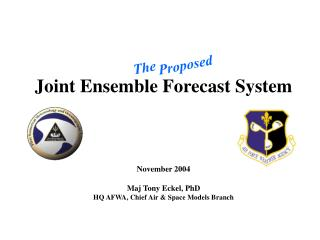Joint Ensemble Forecast System    November 2004  Maj Tony Eckel, PhD HQ AFWA, Chief Air  Space Models Branch