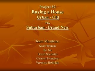 Project #2 Buying a House Urban - Old  vs. Suburban - Brand New