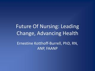 Future Of Nursing: Leading Change, Advancing Health