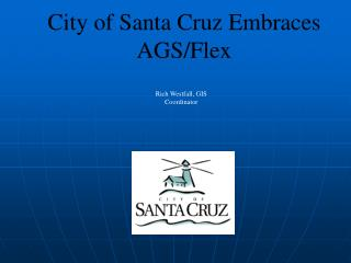 City of Santa Cruz Embraces AGS/Flex