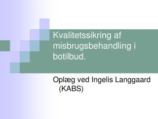 Kvalitetssikring af misbrugsbehandling i botilbud.