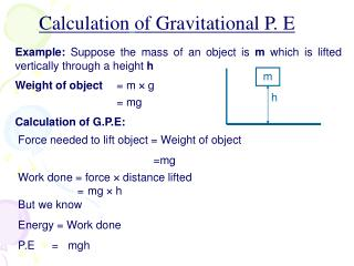 Example:  Suppose the mass of an object is  m  which is lifted vertically through a height  h