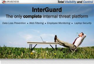 InterGuard  The only  complete  internal threat platform