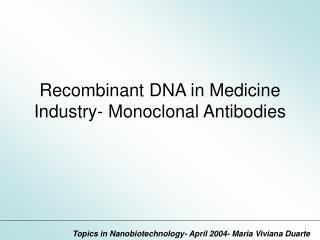 Recombinant DNA in Medicine Industry- Monoclonal Antibodies