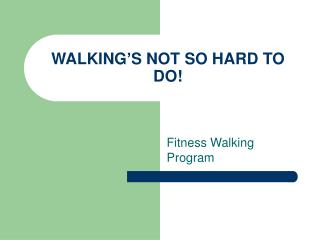WALKING'S NOT SO HARD TO DO!