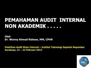 PEMAHAMAN  AUDIT  INTERNAL  NON AKADEMIK  . . . . . Oleh  Dr . Wonny Ahmad Ridwan, MM ,  CPHR