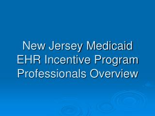 New Jersey Medicaid EHR Incentive Program Professionals Overview