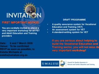 FIRST IMPORTANT NOTICE  You are cordially invited to attend a very important workshop for all FET and Adult Education an