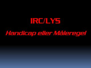 IRC/LYS Handicap  eller Måleregel