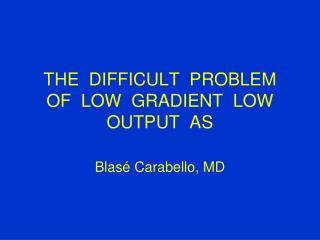 THE  DIFFICULT  PROBLEM  OF  LOW  GRADIENT  LOW  OUTPUT  AS