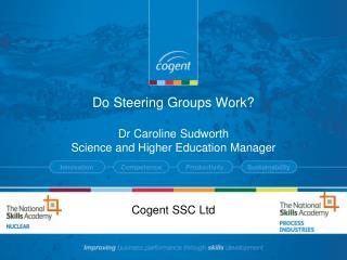 Do Steering Groups Work? Dr Caroline Sudworth Science and Higher Education Manager