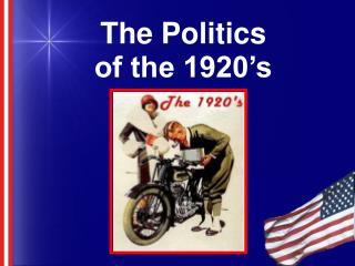 The Politics  of the 1920's