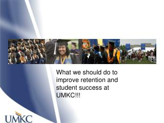 What we should do to improve retention and student success at UMKC!!!