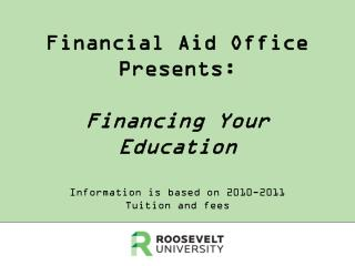 Financial Aid Office  Presents: Financing Your Education