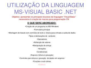 UTILIZAÇÃO DA LINGUAGEM  MS-VISUAL BASIC  .NET