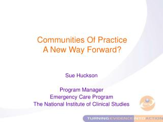 Sue Huckson Program Manager  Emergency Care Program The National Institute of Clinical Studies