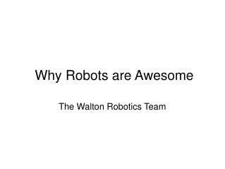 Why Robots are Awesome